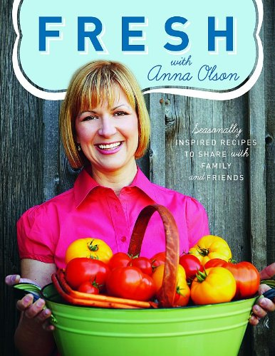 Fresh with Anna Olson Seasonally Inspired Recipes to Share with Family and Friends  2009 9781552859957 Front Cover