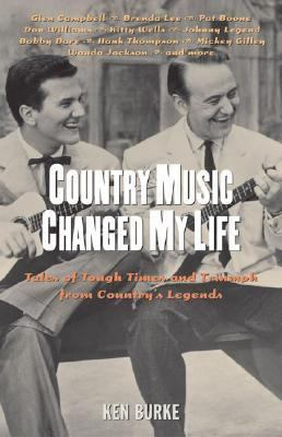 Country Music Changed My Life Tales of Tough Times and Triumph from Country's Legends  2005 9781556525957 Front Cover