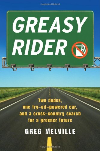 Greasy Rider Two Dudes, One Fry-Oil-Powered Car, and a Cross-Country Search for a Greener Future  2008 edition cover