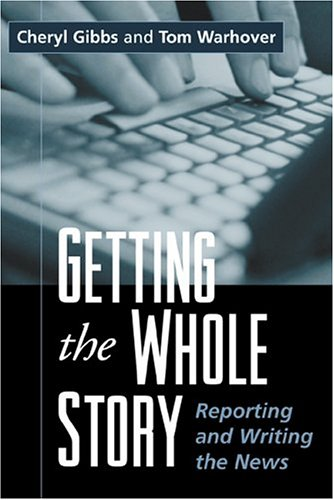 Getting the Whole Story Reporting and Writing the News  2002 edition cover