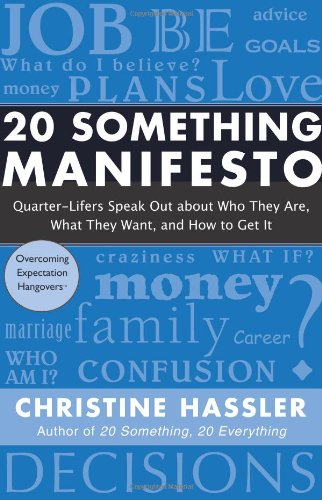 20 Something Manifesto Quarter-Lifers Speak Out about Who They Are, What They Want, and How to Get It  2008 edition cover