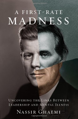 First-Rate Madness Uncovering the Links Between Leadership and Mental Illness  2011 edition cover