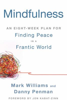 Mindfulness An Eight-Week Plan for Finding Peace in a Frantic World N/A 9781609618957 Front Cover