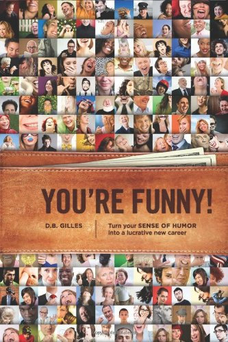 You're Funny Turn Your Sense of Humor into a Lucrative New Career  2011 9781932907957 Front Cover