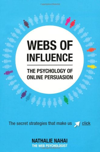 Webs of Influence The Psychology of Online Persuasion - The Secret Strategies That Make Us Click  2012 edition cover