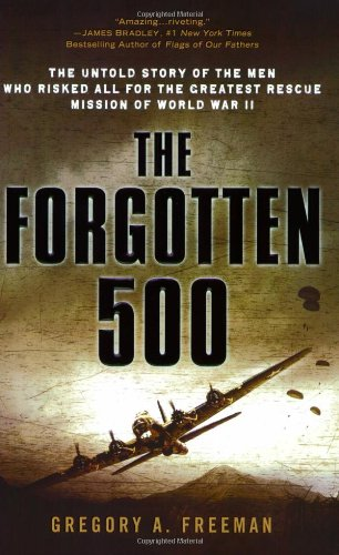 Forgotten 500 The Untold Story of the Men Who Risked All for the Greatest Rescue Mission of World War II N/A 9780451224958 Front Cover