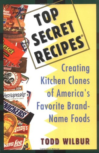 Top Secret Recipes Creating Kitchen Clones of America's Favorite Brand-Name Foods  2008 edition cover