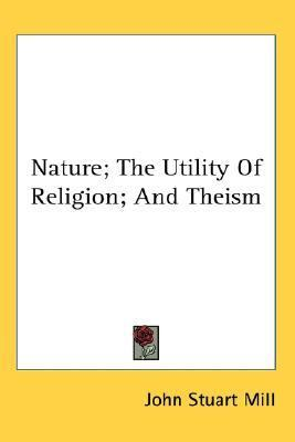 Nature; the Utility of Religion; and Theism  N/A edition cover