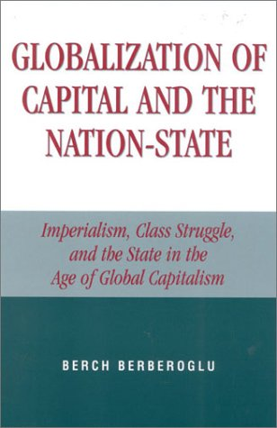 Globalization of Capital and the Nation-State Imperialism, Class Struggle, and the State in the Age of Global Capitalism  2003 9780742524958 Front Cover
