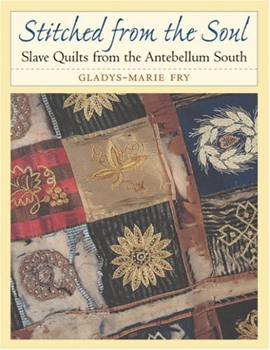 Stitched from the Soul Slave Quilts from the Antebellum South  2002 (Reprint) edition cover
