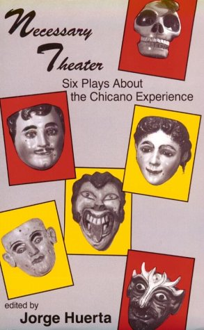 Necessary Theatre : Six Plays about the Chicano Experience 1st 9780934770958 Front Cover