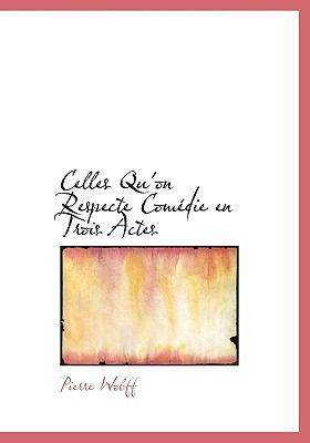 Celles Qu'on Respecte Comédie en Trois Actes N/A 9781113969958 Front Cover