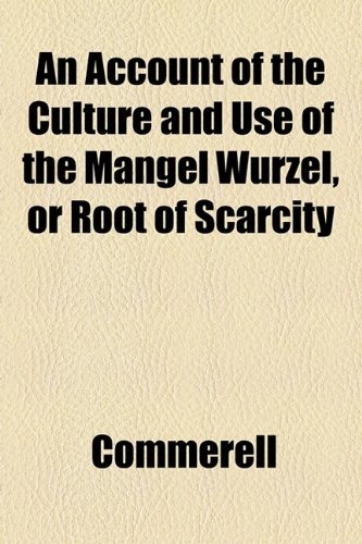 Account of the Culture and Use of the Mangel Wurzel, or Root of Scarcity  2010 edition cover