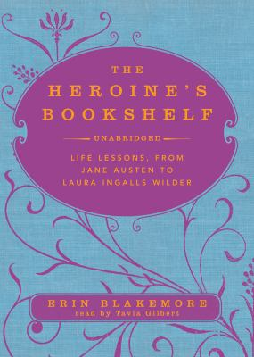 The Heroine's Bookshelf: Life Lessons, from Jane Austen to Laura Ingalls Wilder, Library Edition  2010 edition cover