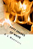 Fifty Shades of White A Pure and Light Alternative to a Dark, Dirty Tale N/A 9781484865958 Front Cover