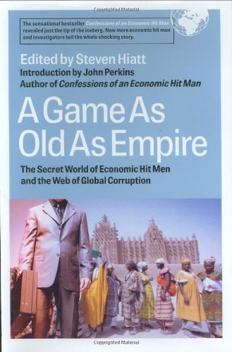 Game as Old as Empire The Secret World of Economic Hit Men and the Web of Global Corruption  2007 edition cover