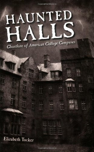 Haunted Halls Ghostlore of American College Campuses  2007 9781578069958 Front Cover