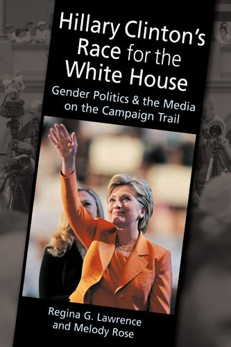 Hillary Clinton's Race for the White House Gender Politics and the Media on the Campaign Trail  2010 edition cover