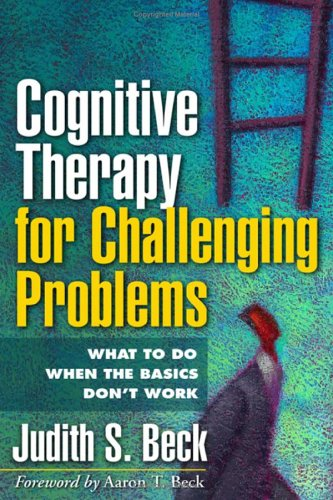 Cognitive Therapy for Challenging Problems What to Do When the Basics Don't Work  2005 edition cover