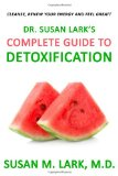 Dr. Susan Lark's Complete Guide to Detoxification Your Total Resource for Renewed Energy and Vitality, Reverse Aging, Radiant Skin and Incredible Health N/A 9781939013958 Front Cover