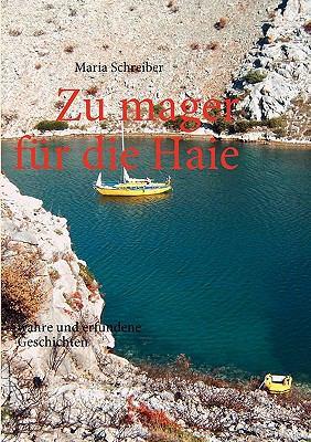 Zu mager f�r die Haie wahre und erfundene Geschichten N/A 9783837083958 Front Cover