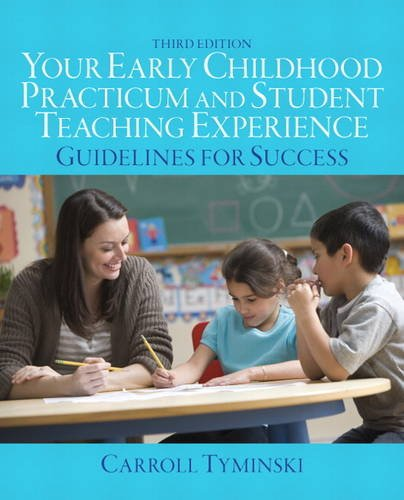 Your Early Childhood Practicum and Student Teaching Experience: Guidelines for Success  2013 9780132869959 Front Cover