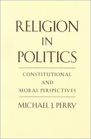 Religion in Politics Constitutional and Moral Perspectives  1999 edition cover