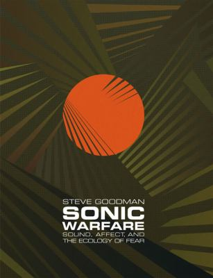 Sonic Warfare Sound, Affect, and the Ecology of Fear  2012 edition cover