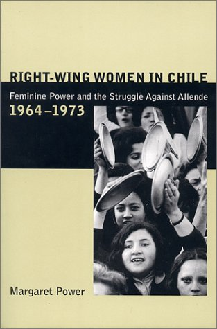 Right-Wing Women in Chile Feminine Power and the Struggle Against Allende, 1964-1973  2002 9780271021959 Front Cover