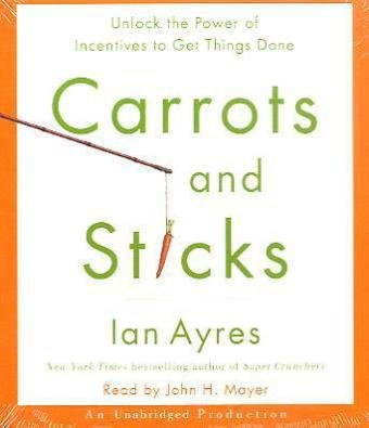 Carrots and Sticks: Unlock the Power of Incentives to Get Things Done  2010 edition cover