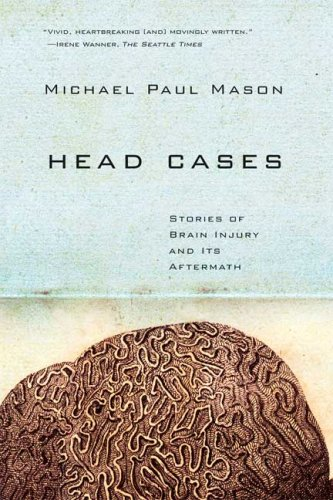 Head Cases Stories of Brain Injury and Its Aftermath  2009 edition cover