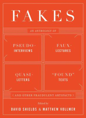 Fakes An Anthology of Pseudo-Interviews, Faux-Lectures, Quasi-Letters, 'Found' Texts, and Other Fraudulent Artifacts  2012 9780393341959 Front Cover