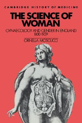 Science of Woman Gynaecology and Gender in England, 1800-1929  1993 9780521447959 Front Cover