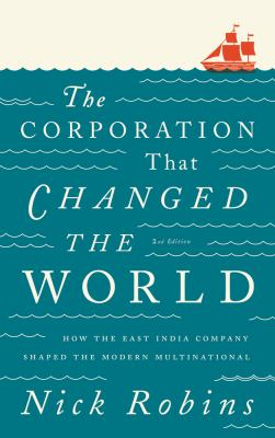 Corporation That Changed the World How the East India Company Shaped the Modern Multinational 2nd 2012 edition cover