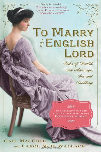 To Marry an English Lord Tales of Wealth and Marriage, Sex and Snobbery N/A edition cover