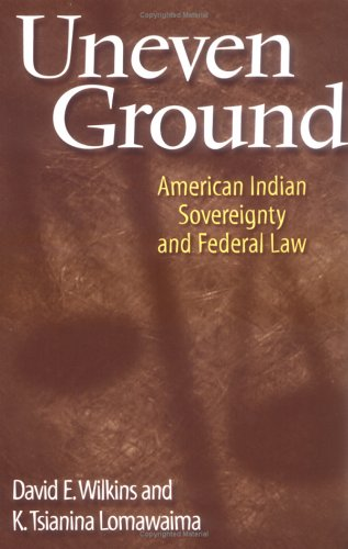 Uneven Ground American Indian Sovereignty and Federal Law  2002 edition cover