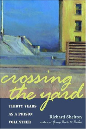 Crossing the Yard Thirty Years as a Prison Volunteer  2007 edition cover