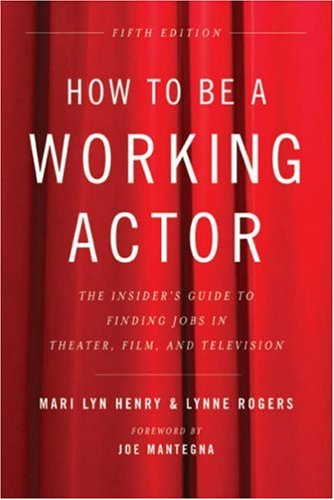 How to Be a Working Actor, 5th Edition The Insider's Guide to Finding Jobs in Theater, Film and Television 5th 2008 (Revised) edition cover
