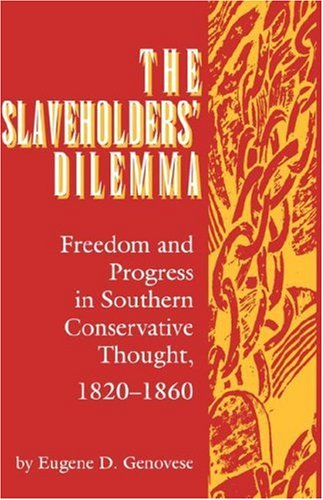Slaveholders' Dilemma Freedom and Progress in Southern Conservative Thought, 1820-1860 N/A edition cover