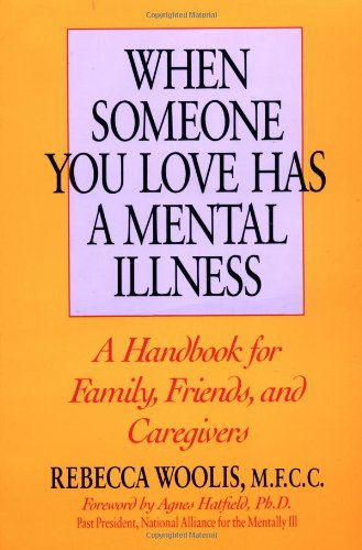 When Someone You Love Has a Mental Illness A Handbook for Family, Friends, and Caregivers, Revised and Expanded  2003 9780874776959 Front Cover