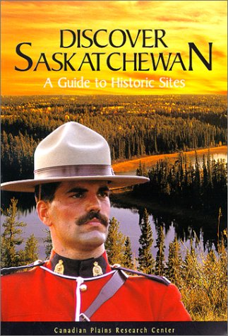Discover Saskatchewan A guide to historic sites  1998 9780889770959 Front Cover