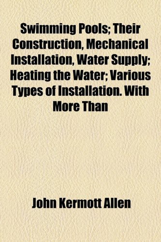 Swimming Pools; Their Construction, Mechanical Installation, Water Supply; Heating the Water; Various Types of Installation with More Than  2010 edition cover