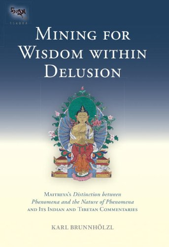 Mining for Wisdom Within Delusion Maitreya's Distinction Between Phenomena and the Nature of Phenomena and Its Indian and Tibetan Commentaries  2012 9781559393959 Front Cover
