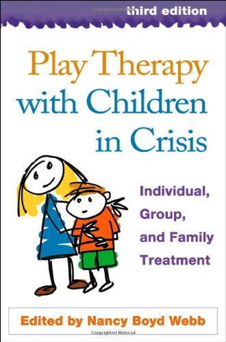 Play Therapy with Children in Crisis Individual, Group, and Family Treatment 3rd 2008 (Revised) edition cover