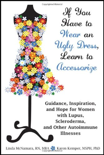 If You Have to Wear an Ugly Dress, Learn to Accessorize Guidance, Inspiration, and Hope for Women with Lupus, Scleroderma, and Other Autoimmune Illnesses N/A edition cover