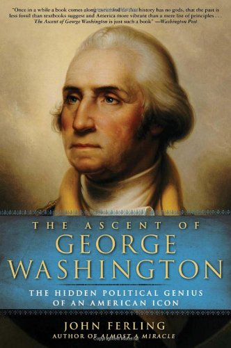 Ascent of George Washington The Hidden Political Genius of an American Icon N/A edition cover