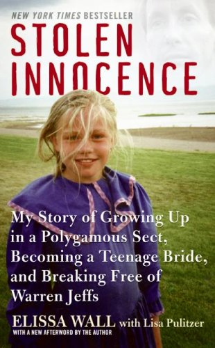 Stolen Innocence My Story of Growing up in a Polygamous Sect, Becoming a Teenage Bride, and Breaking Free of Warren Jeffs N/A edition cover