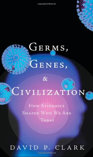 Germs, Genes, and Civilization How Epidemics Shaped Who We Are Today  2010 edition cover
