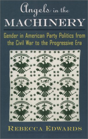 Angels in the Machinery Gender in American Party Politics from the Civil War to the Progressive Era  1997 edition cover
