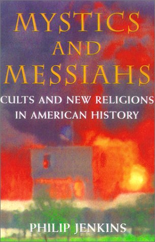 Mystics and Messiahs Cults and New Religions in American History  2001 9780195145960 Front Cover